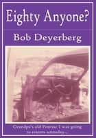 Eighty Anyone? ebook by Bob Deyerberg