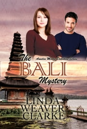 The Bali Mystery: Amelia Moore Detective Series ebook by Linda Weaver Clarke