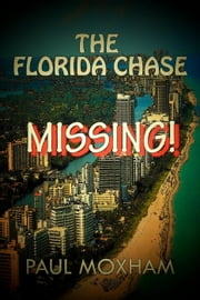 Missing! (The Florida Chase, Part 1) - The Florida Chase, #1 ebook by Paul Moxham