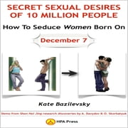 How To Seduce Women Born On December 7 Or Secret Sexual Desires of 10 Million People - Demo From Shan Hai Jing Research Discoveries By A. Davydov & O. Skorbatyuk audiobook by Kate Bazilevsky