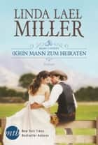 Bliss County: (K)ein Mann zum Heiraten eBook by Linda Lael Miller