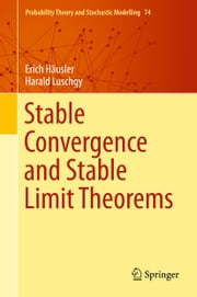 Stable Convergence and Stable Limit Theorems ebook by Harald Luschgy,Erich Häusler