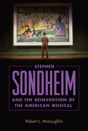 Stephen Sondheim and the Reinvention of the American Musical ebook by Robert L. McLaughlin