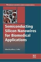 Semiconducting Silicon Nanowires for Biomedical Applications ebook by J.L. Coffer