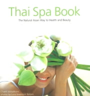 Thai Spa Book - The Natural Asian Way to Health and Beauty ebook by Chami Jotisalikorn, Luca Invernizzi Tettoni