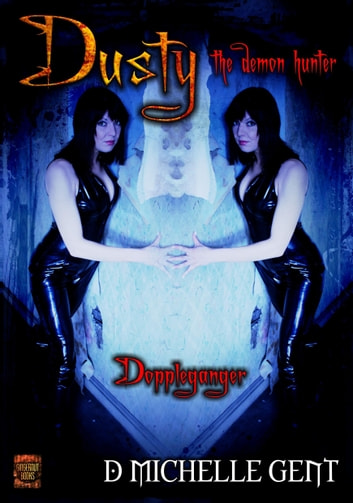 doppelganger (Dusty the Demon Hunter) ebook by D Michelle Gent