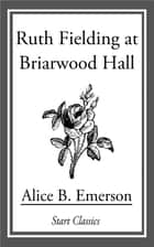 Ruth Fielding at Briarwood Hall ebook by Alice B. Emerson