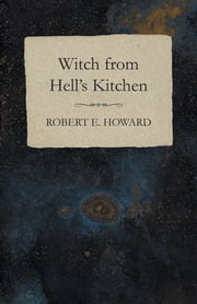 Witch from Hell's Kitchen ebook by Robert E. Howard