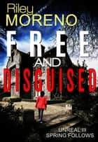 Unreal Free And Disguised - Unreal, #3 ebook by Riley Moreno