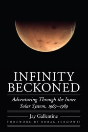 Infinity Beckoned - Adventuring Through the Inner Solar System, 1969–1989 ebook by Jay Gallentine,Bobak Ferdowsi