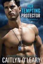 Her Tempting Protector - Navy SEAL Team 電子書 by Caitlyn O'Leary