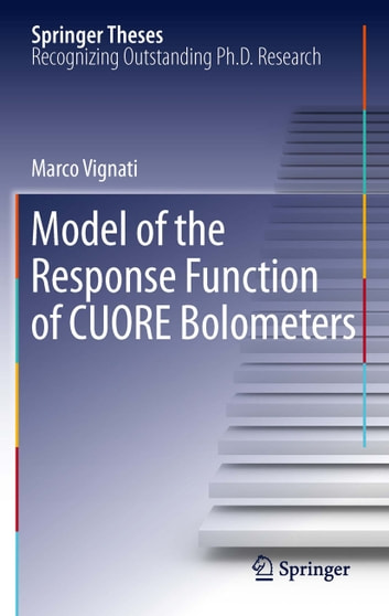 Model of the Response Function of CUORE Bolometers ebook by Marco Vignati