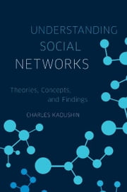 Understanding Social Networks - Theories, Concepts, and Findings ebook by Charles Kadushin
