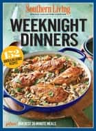 SOUTHERN LIVING Weeknight Dinners ebook by The Editors of Southern Living