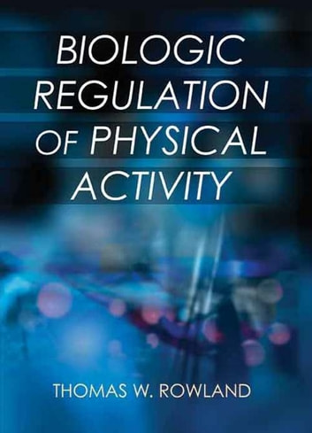 Biologic Regulation of Physical Activity ebook by Thomas Rowland