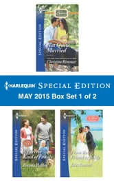 Harlequin Special Edition May 2015 - Box Set 1 of 2 - Not Quite Married\A Forever Kind of Family\From Best Friend to Bride ebook by Christine Rimmer,Brenda Harlen,Jules Bennett