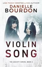 Violin Song ebook by Danielle Bourdon
