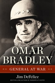 Omar Bradley - General at War ebook by Jim DeFelice