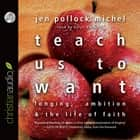 Teach Us to Want - Longing, Ambition and the Life of Faith livre audio by Jen Pollock Michel