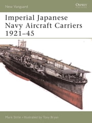 Imperial Japanese Navy Aircraft Carriers 1921?45 ebook by Mark Stille,Tony Bryan