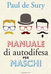 Manuale di autodifesa per maschi ebook by Paul de Sury