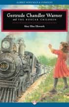 Gertrude Chandler Warner and the Boxcar Children ebook by Mary Ellen Ellsworth