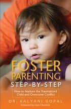 Foster Parenting Step-by-Step ebook by Kalyani Gopal,Irene Clements