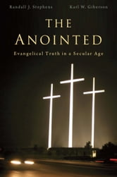 The Anointed - evangelical truth in a secular age ebook by Randall J. Stephens,Karl Giberson