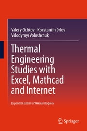 Thermal Engineering Studies with Excel, Mathcad and Internet ebook by Valery Ochkov,Konstantin Orlov,Volodymyr Voloshchuk,Nikolay Rogalev