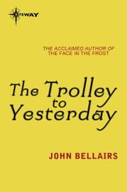 The Trolley to Yesterday - Johnny Dixon Book 6 ebook by John Bellairs
