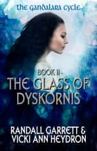 The Glass of Dyskornis - The Gandalara Cycle: Book 2 eBook by Randall Garrett, Vicki Ann Heydron