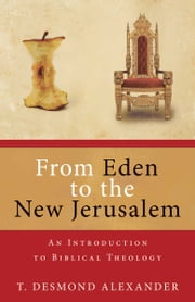 From Eden to the New Jerusalem ebook by T. Desmond Alexander