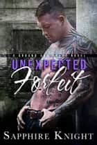 Unexpected Forfeit ebook by Sapphire Knight