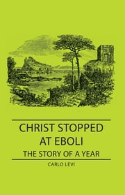 Christ Stopped At Eboli - The Story Of A Year ebook by Carlo Levi
