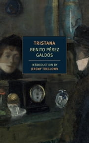Tristana ebook by Benito Perez Galdos,Margaret Jull Costa,Jeremy Treglown