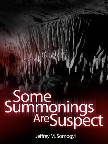 Some Summonings Are Suspect ebook by Jeffrey Somogyi