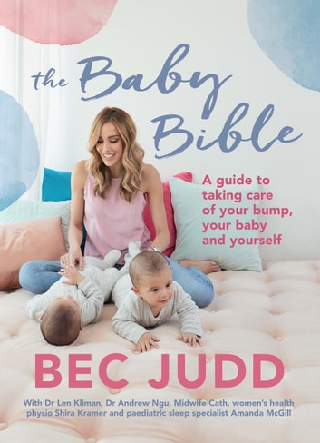 The Baby Bible - A guide to taking care of your bump, your baby and yourself ebook by Bec Judd