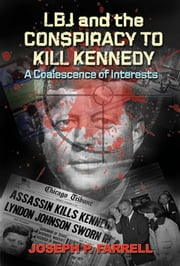 LBJ and Conspiracy to Kill Kennedy: A Coalescence of Interests - A Coalescence of Interests ebook by Joseph P. Farrell