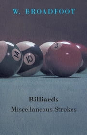 Billiards: Miscellaneous Strokes ebook by W. Broadfoot