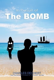 In Pursuit Of The Bomb ebook by Charles Dechert