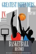 Greatest Defenders in Basketball History: Top 100 ebook by alex trostanetskiy