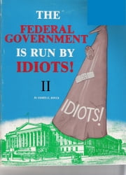 The Federal Government is Run by Idiots! II ebook by James E. Joyce
