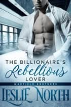 The Billionaire's Rebellious Lover - The Maxfield Brothers Series ebook by Leslie North