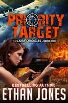 Priority Target - A Carrie Chronicles Spy Thriller ebook by Ethan Jones