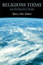 Religions Today ebook by Mary Pat Fisher