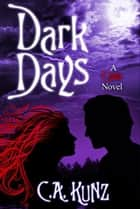 Dark Days (The Childe Series, #2) ebook by C.A. Kunz