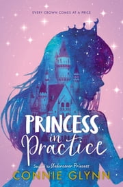The Rosewood Chronicles #2: Princess in Practice ebook by Connie Glynn