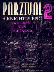 Parzival A Knightly Epic Volume 2 (of 2) (English Edition) ebook by Wolfram von Eschenback,Jessie L. Weston
