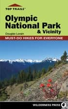 Top Trails: Olympic National Park and Vicinity ebook by Douglas Lorain