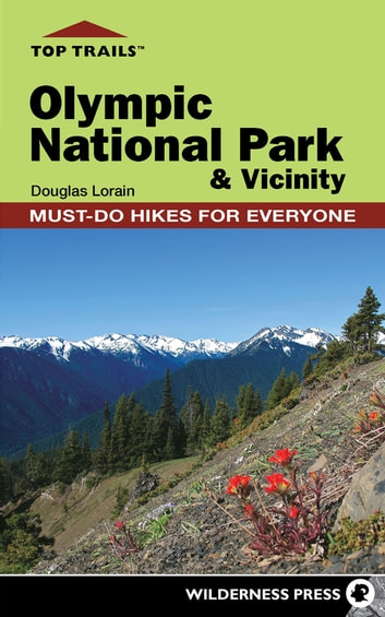Top Trails: Olympic National Park and Vicinity - Must-Do Hikes for Everyone ebook by Douglas Lorain